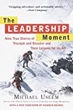 The Leadership Moment: Nine True Stories of Triumph and Disaster and Their Lessons for Us All @amazon.com