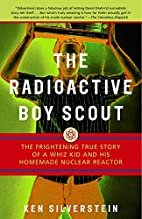 The Radioactive Boy Scout: The True Story of…