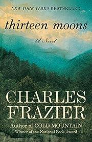 Thirteen Moons: A Novel af Charles Frazier