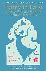 Funny in Farsi: A Memoir of Growing Up…