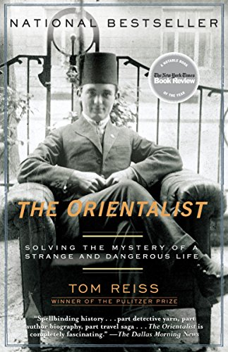 The Orientalist: Solving the Mystery of a Strange and Dangerous Life, Reiss, Tom