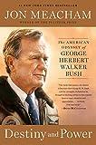 Destiny and power : the American odyssey of George Herbert Walker Bush / Jon Meacham