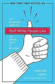 Stuff White People Like: A Definitive Guide…