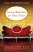 Love Stories in This Town by Amanda Eyre…