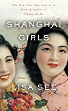 Shanghai Girls: A Novel by Lisa See
