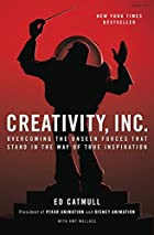 Creativity, Inc.: Overcoming the Unseen Forces That Stand in the Way of… by Ed Catmull and Amy Wallace