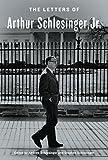 The letters of Arthur Schlesinger, Jr. / edited by Andrew Schlesinger and Stephen Schlesinger