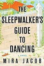 The Sleepwalker's Guide to Dancing by Mira…