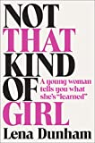 "Not That Kind of Girl: A Young Woman Tells You What She's ""Learned"", Dunham, Lena"