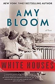 White Houses: A Novel por Amy Bloom