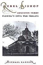 Rebel bishop: the life and era of Augustin…
