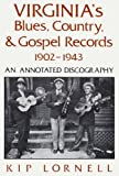 Virginia's blues, country & gospel records, 1902-1943 : an annotated discography / Kip Lornell