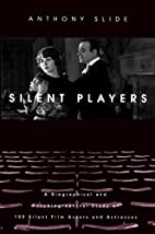 Silent Players: A Biographical and…