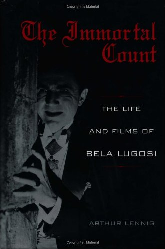 The Immortal Count: The Life and Films of Bela Lugosi, Lennig, Arthur