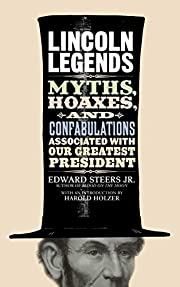 Lincoln Legends: Myths, Hoaxes, and…