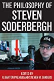 The philosophy of Steven Soderbergh / edited by R. Barton Palmer and Steven M. Sanders