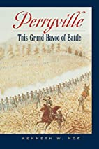 Perryville: This Grand Havoc of Battle by…