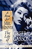 A rose for Mrs. Miniver : the life of Greer Garson / Michael Troyan