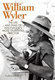 William Wyler : the life and films of Hollywood's most celebrated director / Gabriel Miller