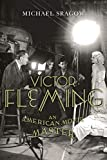 Victor Fleming : an American movie master / Michael Sragow