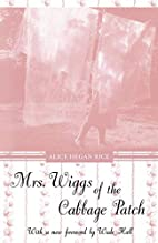 Mrs. Wiggs of the Cabbage Patch by Alice…