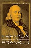 Memoirs of the life and writings of Benjamin Franklin ... written by himself to a late period ; and continued to the time of his death, by his grandson William Temple Franklin ; now first published from the original mss. comprising the private correspondence and public negotiations of Dr. Franklin, and a selection from his political, philosophical, and miscellaneous works