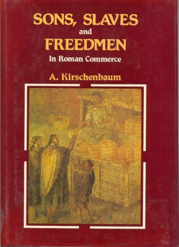 Sons, Slaves and Freedmen in Roman Commerce, Aaron Kirschenbaum