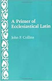 A Primer of Ecclesiastical Latin di John F.…