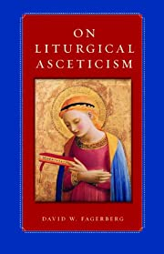 On Liturgical Asceticism af David W.…