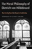 The moral philosophy of Dietrich von Hildebrand / Martin Cajthaml and Vlastimil Vohánka ; foreword by John F. Crosby