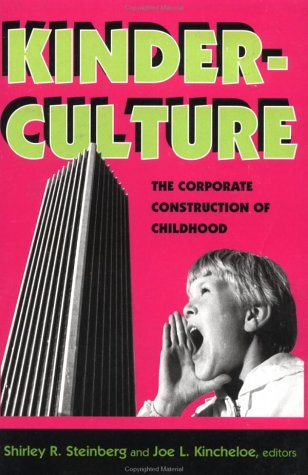 Image for Kinderculture: The Corporate Construction Of Childhood (The Edge, Critical Studies in Educational Theory)