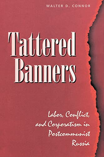 Tattered Banners: Labor, Conflict, and Corporatism in Postcommunist Russia