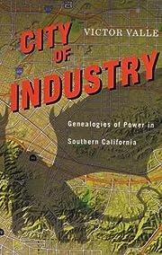 City of Industry: Genealogies of Power in…