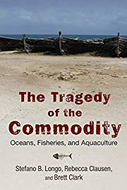 The Tragedy of the Commodity: Oceans,…