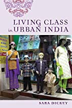 Living Class in Urban India by Sara Dickey
