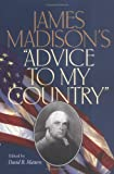 """James Madison's """"Advice to my country"""" / edited by David B. Mattern"""