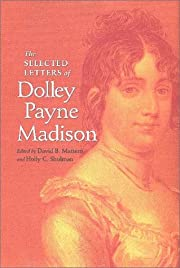 The Selected Letters of Dolley Payne Madison…