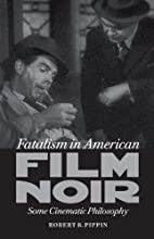 Fatalism in American Film Noir: Some…