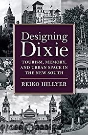 Designing Dixie: Tourism, Memory, and Urban…