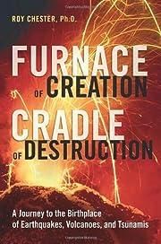 Furnace of creation, cradle of destruction :…