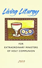 Living liturgy : for extraordinary ministers…