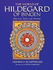 The World of Hildegard of Bingen: Her Life,…