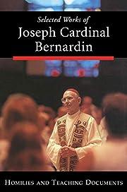 Selected works of Joseph Cardinal Bernardin…