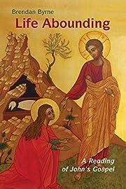 Life Abounding: A Reading of John's Gospel…