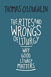 The Rites and Wrongs of Liturgy: Why Good…