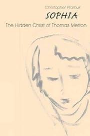 Sophia: The Hidden Christ of Thomas Merton…