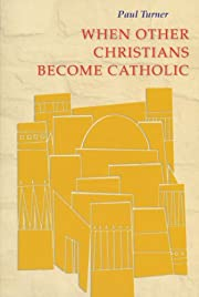 When Other Christians Become Catholic –…