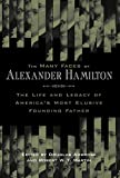 The many faces of Alexander Hamilton : the life and legacy of America's most elusive founding father / edited by Douglas Ambrose & Robert W.T. Martin