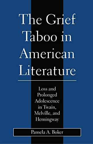 Image for Grief Taboo in American Literature: Loss and Prolonged Adolescence in Twain, Melville, and Hemingway (Literature & Psychoanalysis)