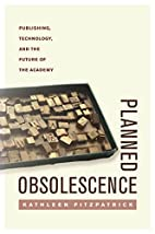 Planned Obsolescence: Publishing,…